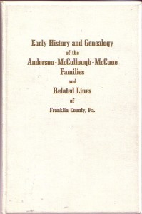 Early History and Genealogy of the Anderson - McCullough - McCune Families and Related Lines of Franklin County, Pa.